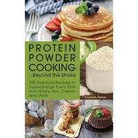 Protein Powder Cooking... Beyond the Shake - by Courtney Nielsen (Paperback)